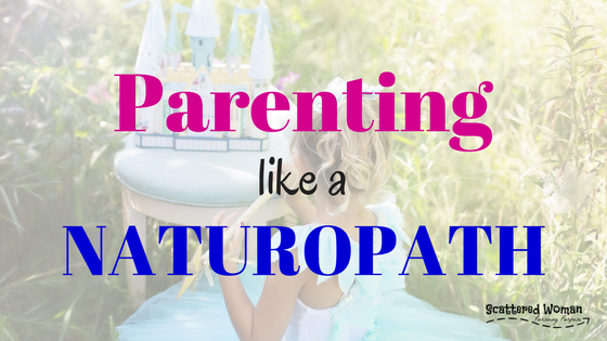 Are you struggling to be quick to listen and slow to anger with your kids? Perhaps it's time to start parenting like a naturopath!