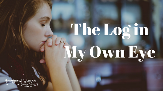 Confessions of an Incurable Melancholy: The Log in My Own Eye