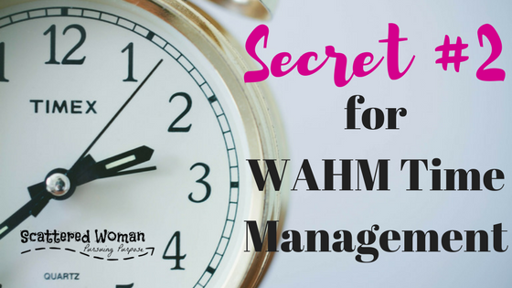 Secret #2 for WAHM Time Management