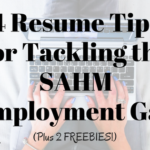4 Resume Tips for Tackling the SAHM Employment Gap