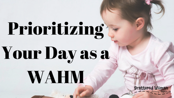 Prioritizing Your Day as a Work at Home Mom