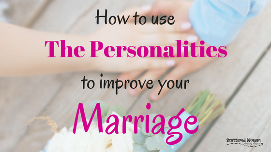 How to Use The Personalities to Improve Your Marriage