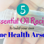 Top 5 Essential Oil Blends for your Home Health Arsenal (+ the Herb & Essential Oil Super Bundle!)