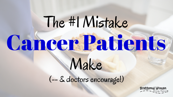 It is the #1 mistake cancer patients make during treatment -- and it's encouraged by their doctors! Let's talk about how to avoid it and what to do instead...