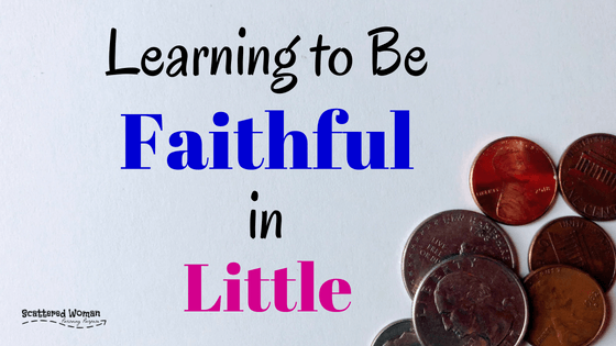 Do you ever wish you had more money? It's time we start learning to be faithful in little, so we can eventually be trusted with more. Here's how!
