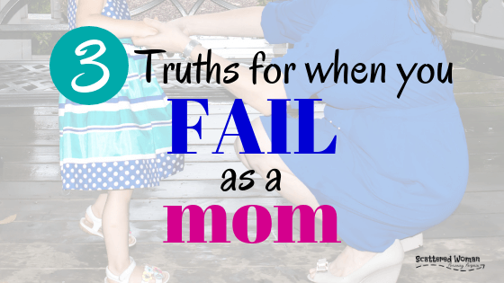 Have you ever BLOWN it with your kids? We all have. #MomFail is a thing for a reason! But, remember these three powerful truths when you fail as a mom.
