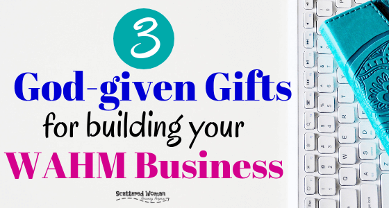 3 God Given Gifts For Building A WAHM Business