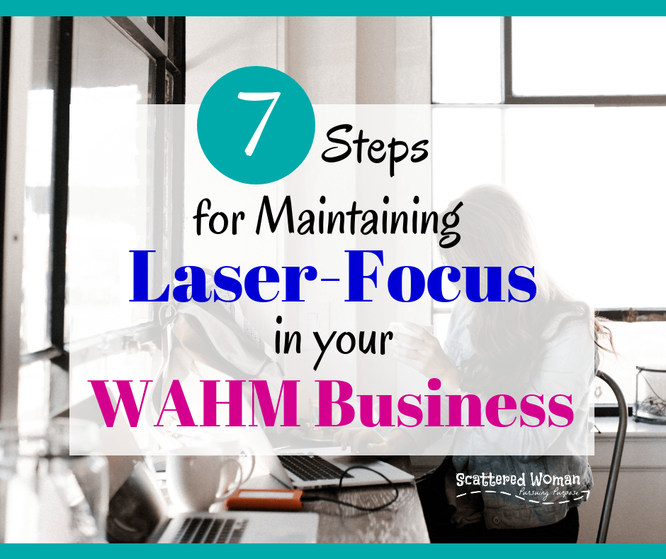 Are you getting too easily distracted in trying to build your business? It happens to the best of us -- but it CAN be avoided. Check out these 7 Steps to Maintaining Laser-Focus in Your WAHM Business! #WAHMbusiness   make money from home   work from home jobs for moms   how to start a business from home   how to start an online business   God-honoring WAHM Business   #faithfulentrepreneur   at-home business tips   WAHM business mistakes