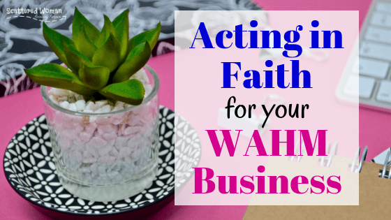 If you're thinking about starting a WAHM business, be sure you are acting in faith as you move forward! Here are 5 ways to start acting in faith today! #WAHMbusiness | make money from home | work from home jobs for moms | how to start a business from home | how to start an online business | God-honoring WAHM Business | #faithfulentrepreneur | at-home business tips | WAHM business mistakes | mom careers
