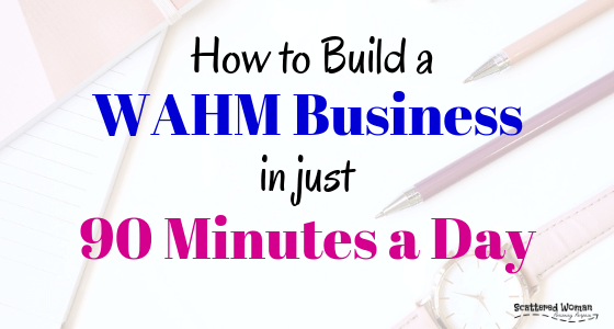 How To Build A WAHM Business In 90 Minutes Day